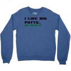 i like big putts and i can not lie Crewneck Sweatshirt | Artistshot