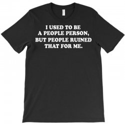 i used to be a people person but people ruined that for me T-Shirt | Artistshot