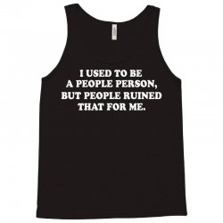i used to be a people person but people ruined that for me Tank Top | Artistshot