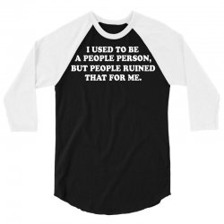 i used to be a people person but people ruined that for me 3/4 Sleeve Shirt | Artistshot