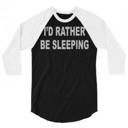 i'd rather be sleeping 3/4 Sleeve Shirt   Artistshot