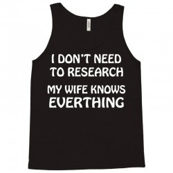 i don't need to research (my wife knows everything) Tank Top   Artistshot