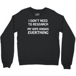 i don't need to research (my wife knows everything) Crewneck Sweatshirt   Artistshot