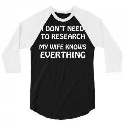 i don't need to research (my wife knows everything) 3/4 Sleeve Shirt   Artistshot