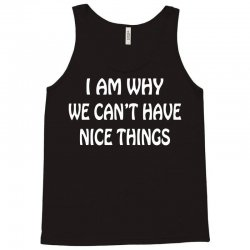 i am why we can't have nice things Tank Top | Artistshot