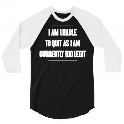 i am unable to quit as i am currently too legit 3/4 Sleeve Shirt | Artistshot