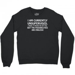 i am currently unsupervised i know it freaks me out too but the possib Crewneck Sweatshirt | Artistshot