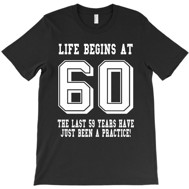 c94428305 Custom 60th Birthday Life Begins At 60 White T-shirt By Teresabrador ...