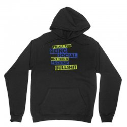 im all for being social but this is fucking bullshit Unisex Hoodie | Artistshot