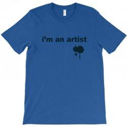 i'm an artist tee T-Shirt | Artistshot