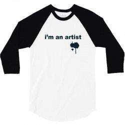 i'm an artist tee 3/4 Sleeve Shirt | Artistshot