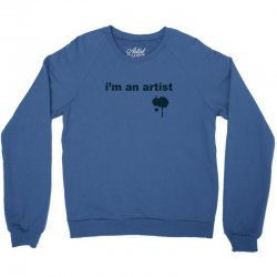 i'm an artist tee Crewneck Sweatshirt | Artistshot