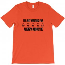 i'm just waiting for aliens to abduct me T-Shirt | Artistshot