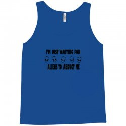 i'm just waiting for aliens to abduct me Tank Top | Artistshot
