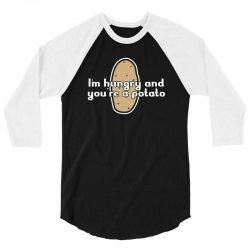 im hungry and youre a potato 3/4 Sleeve Shirt | Artistshot