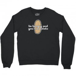 im hungry and youre a potato Crewneck Sweatshirt | Artistshot