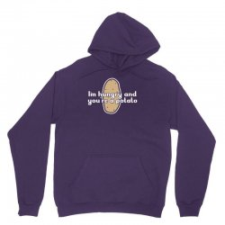 im hungry and youre a potato Unisex Hoodie | Artistshot