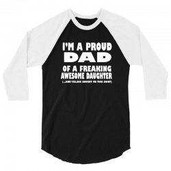 i'm a proud dad of a freaking awesome daughter 3/4 Sleeve Shirt | Artistshot
