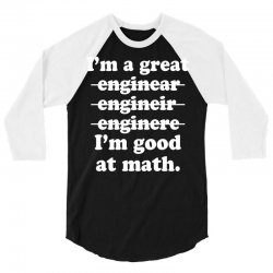 i'm a great engineer i'm good at math 3/4 Sleeve Shirt | Artistshot