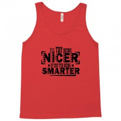 i'll try being nicer if you try being smarter Tank Top | Artistshot