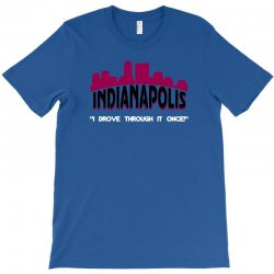 indianapolis i drove through it once T-Shirt | Artistshot