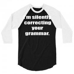 i'm silently correcting your grammar 3/4 Sleeve Shirt | Artistshot