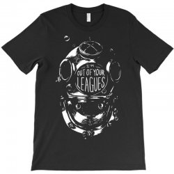 i'm out of your leagues T-Shirt | Artistshot