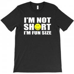 i'm not short i'm fun size T-Shirt | Artistshot