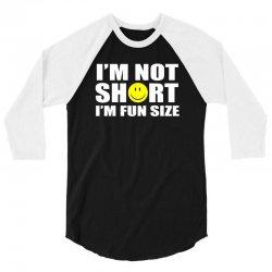 i'm not short i'm fun size 3/4 Sleeve Shirt | Artistshot