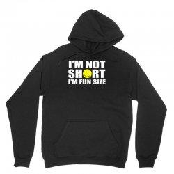 i'm not short i'm fun size Unisex Hoodie | Artistshot
