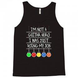 im not a guitar hero i was just doing my job Tank Top | Artistshot