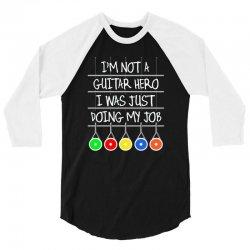 im not a guitar hero i was just doing my job 3/4 Sleeve Shirt | Artistshot