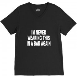 im never wearing this in a bar again V-Neck Tee | Artistshot