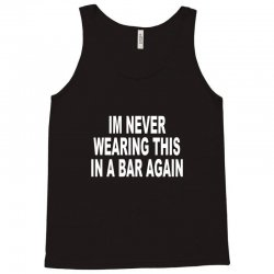 im never wearing this in a bar again Tank Top | Artistshot