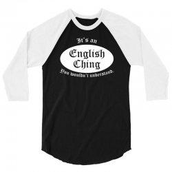 it's an english thing 3/4 Sleeve Shirt | Artistshot