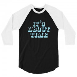 it's about time 3/4 Sleeve Shirt | Artistshot