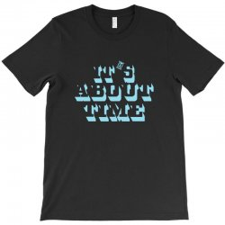 it's about time T-Shirt | Artistshot