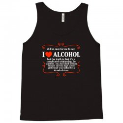 itd be easy for me to say i love alcohol Tank Top   Artistshot