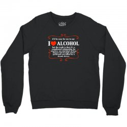 itd be easy for me to say i love alcohol Crewneck Sweatshirt   Artistshot