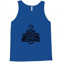 keep well lubricated sleep with a mechanic Tank Top | Artistshot