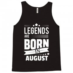Legends Are Born In August Tank Top | Artistshot