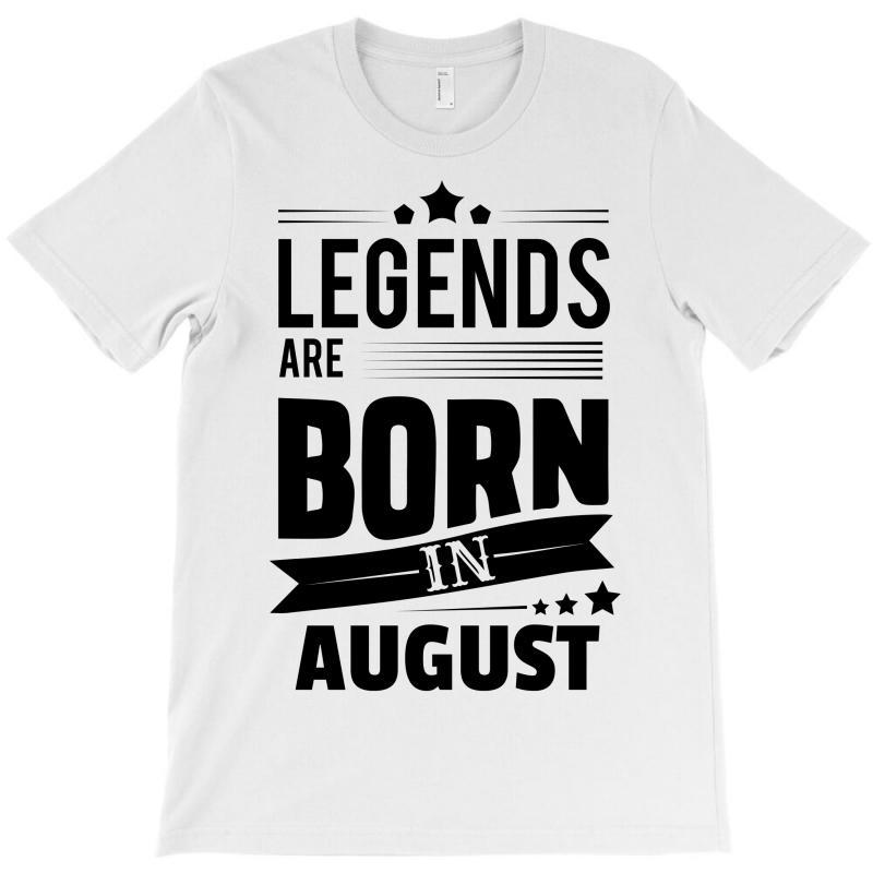 Legends Are Born In August T-shirt | Artistshot