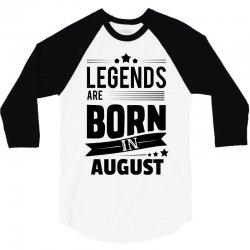 Legends Are Born In August 3/4 Sleeve Shirt | Artistshot
