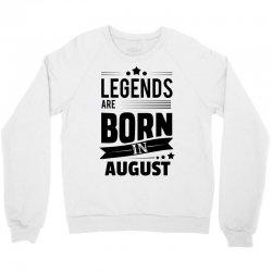 Legends Are Born In August Crewneck Sweatshirt | Artistshot