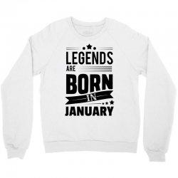 Legends Are Born In January Crewneck Sweatshirt   Artistshot