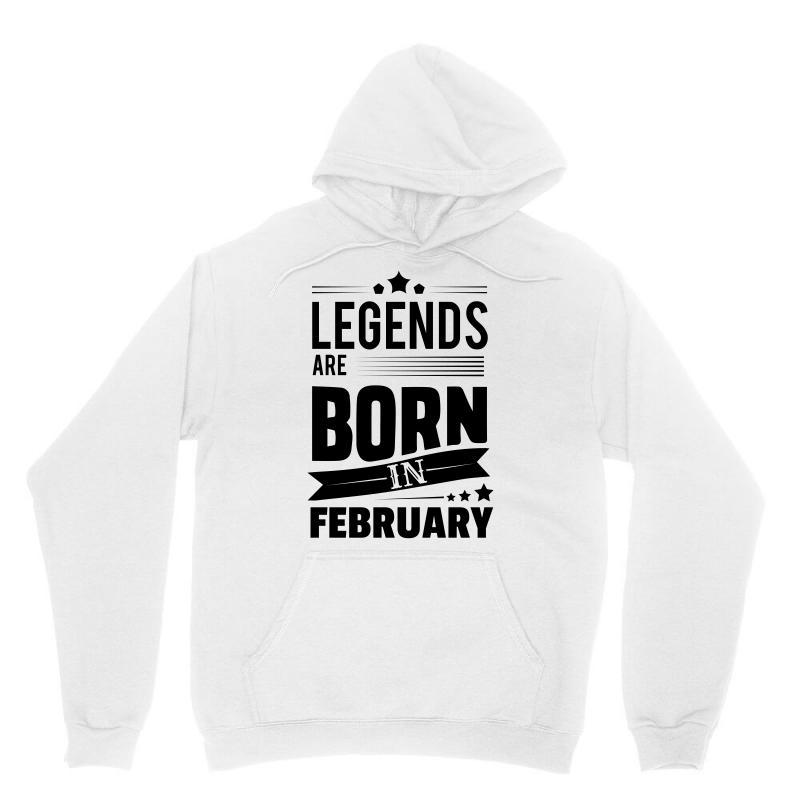 Legends Are Born In February Unisex Hoodie | Artistshot