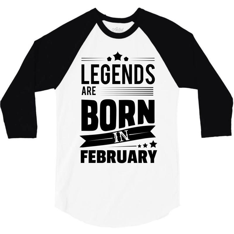 Legends Are Born In February 3/4 Sleeve Shirt | Artistshot