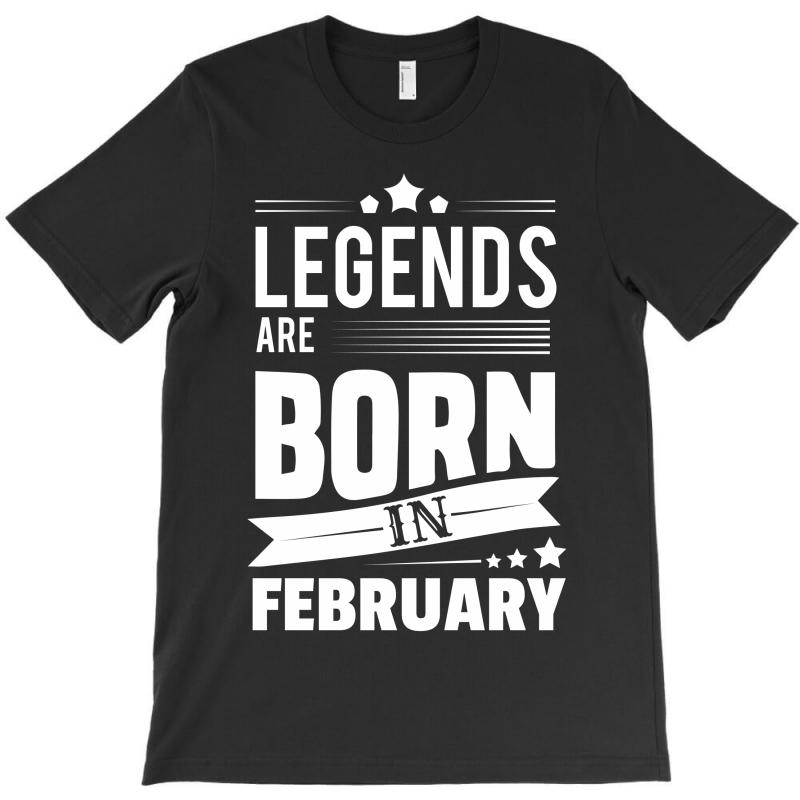 Legends Are Born In February T-shirt | Artistshot