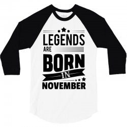 Legends Are Born In November 3/4 Sleeve Shirt | Artistshot
