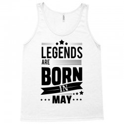 Legends Are Born In May Tank Top   Artistshot